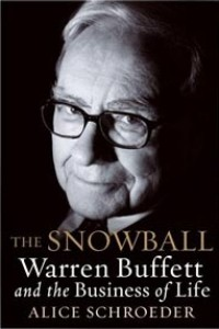 Alice Schroeder The Snowball. Warren Buffett and the Business of Life.